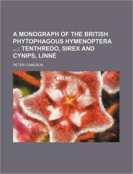 A Monograph of the British Phytophagous Hymenopter