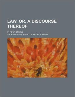 Law, or, a Discourse Thereof; in Four Books
