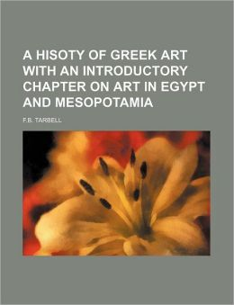A Hisoty of Greek Art with an Introductory Chapter on Art in Egypt and Mesopotami