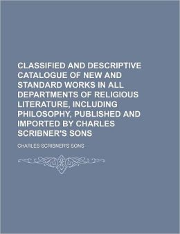 Classified and Descriptive Catalogue of New and Standard Works in All Departments of Religious Literature, Including Philosophy, Published and Importe