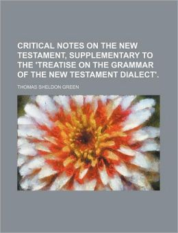 Critical Notes on the New Testament, Supplementary to the 'Treatise on the Grammar of the New Testament Dialect'.