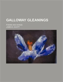 Galloway Gleanings; Poems and Songs