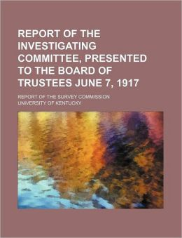 Report of the Investigating Committee, Presented to the Board of Trustees June 7, 1917; Report of the Survey Commission