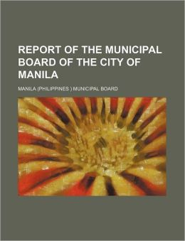 Report of the Municipal Board of the City of Manil