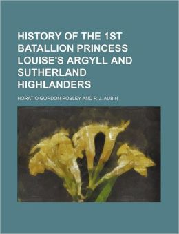 History of the 1st Batallion Princess Louise's Argyll and Sutherland Highlanders