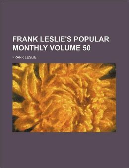 Frank Leslie's Popular Monthly Volume 50