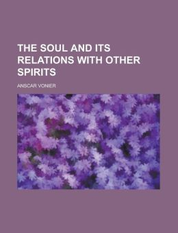 The Soul and Its Relations with Other Spirits