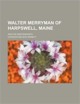 Walter Merryman of Harpswell, Maine; And His Descendants