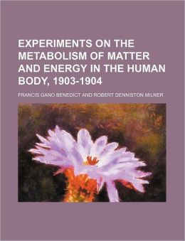 Experiments on the Metabolism of Matter and Energy in the Human Body, 1903-1904