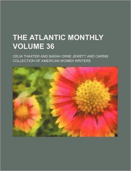 The Atlantic Monthly Volume 36