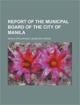 Report of the Municpal Board of the City of Manil