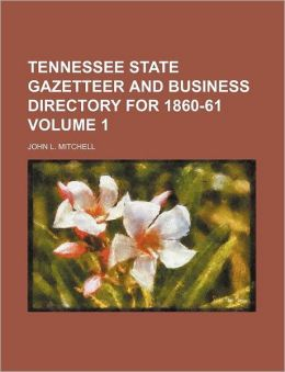 Tennessee State Gazetteer and Business Directory for 1860-61 Volume 1