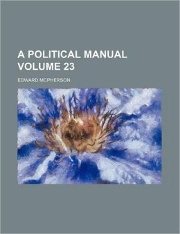 A Political Manual Volume 23