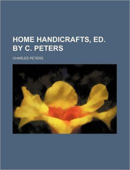 Home Handicrafts, Ed by C Peters