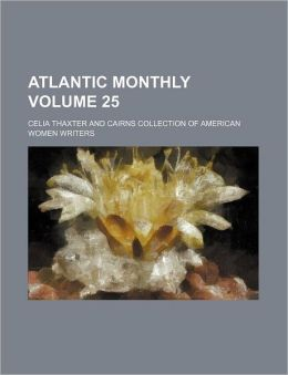 Atlantic Monthly Volume 25