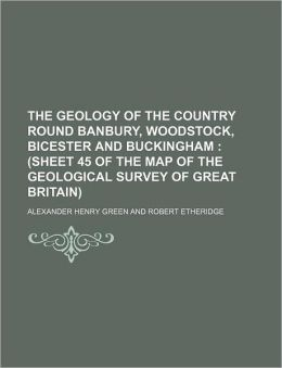 The Geology of the Country Round Banbury, Woodstock, Bicester and Buckingham
