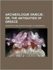 Arch Ologi Gr C; Or, the Antiquities of Greece