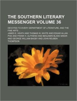 The Southern Literary Messenger Volume 36; Devoted to Every Department of Literature, and the Fine Arts
