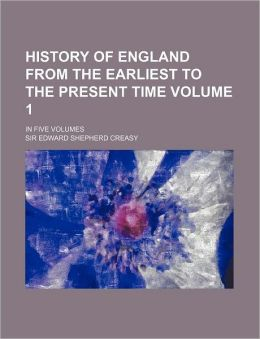 History of England from the Earliest to the Present Time Volume 1; in Five Volumes