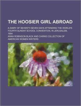 The Hoosier Girl Abroad; a Diary of Seventy-Seven Days Attending the World's Fourth Sunday School Convention, in Jerusalem 1904