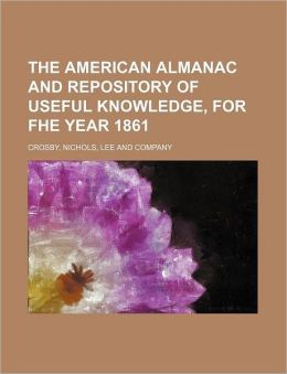 The American Almanac and Repository of Useful Knowledge, for Fhe Year 1861