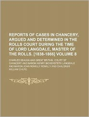 Reports of Cases in Chancery, Argued and Determined in the Rolls Court During the Time of Lord Langdale, Master of the Rolls. [1838-1866] Volume 8