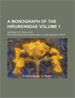 A Monograph of the Hirundinidae Volume 1; or Family of Swallows