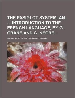 The Pasiglot System, an Introduction to the French Language, by G Crane and G Négrel