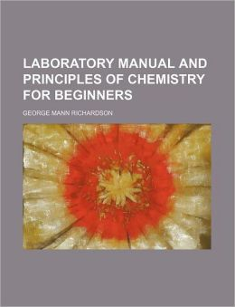 Laboratory Manual and Principles of Chemistry for Beginners