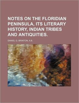 Notes on the Floridian Peninsula, Its Literary History, Indian Tribes and Antiquities