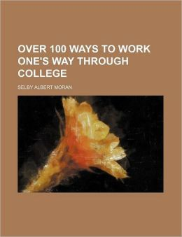 Over 100 Ways to Work One's Way Through College
