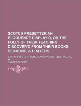 Scotch Presbyterian Eloquence Display'd Gilbert Crokatt