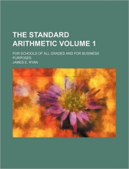 The Standard Arithmetic Volume 1; for Schools of All Grades and for Business Purposes