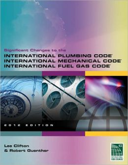 Significant Changes to the International Plumbing Code, International Mechanical Code, and International Fuel Gas Code (IPC, IMC, IFGC)