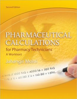 Pharmaceutical Calculations for Pharmacy Technicians: A Worktext