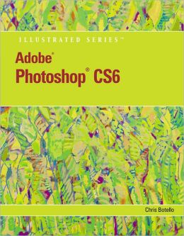 Adobe Photoshop CS6: Illustrated