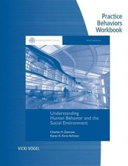 Practice Behaviors Workbook for Zastrow/Kirst-Ashman's Brooks/Cole Empowerment Series: Understanding Human Behavior and the Social Environment, 9th