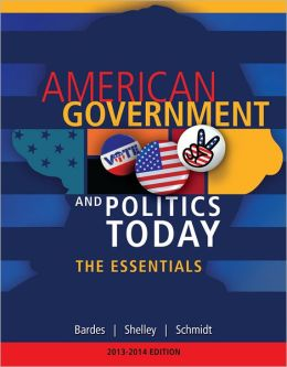 American Government and Politics Today: Essentials 2013 - 2014 Edition