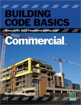 Building Code Basics:: Commercial, Based on the 2012 International Building Code (IBC)
