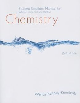 Student Solutions Manual for Whitten/Davis/Peck/Stanley's Chemistry, 10th