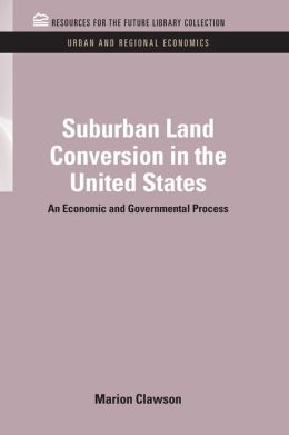 Suburban Land Conversion in the United States: An Economic and Governmental Process