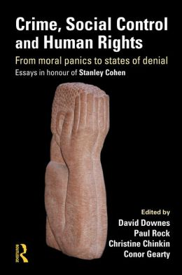 Crime, Social Control Human Rights: From Moral Panics to States of Denial, Essays in Honour of Stanley Cohen