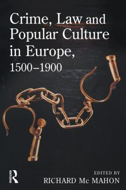 Crime, Law Popular Culture in Europe, 1500-1900