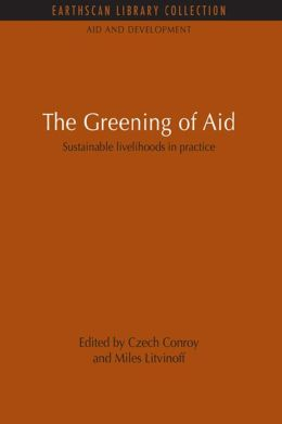 The Greening of Aid: Sustainable livelihoods in practice