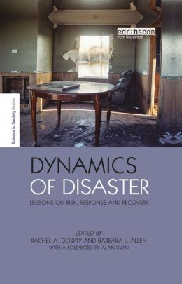 Dynamics of Disaster: Lessons on Risk, Response and Recovery