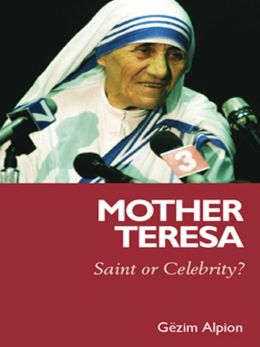 Mother Teresa: Saint or Celebrity?