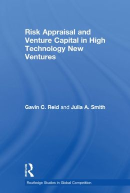 Risk Appraisal and Venture Capital in High Technology New Ventures