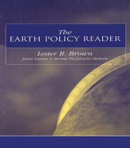 The Earth Policy Reader: Today's Decisions, Tomorrow's World