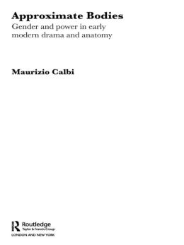 Approximate Bodies: Gender and Power in Early Modern Drama and Anatomy: Gender and Power in Early Modern Drama and Anatomy