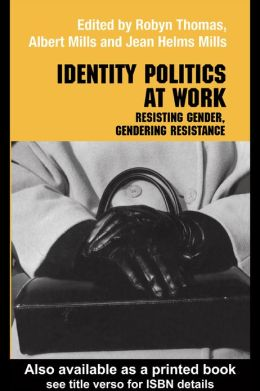 Identity Politics at Work: Resisting Gender, Gendering Resistance